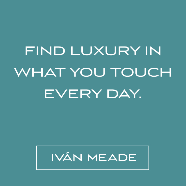 For me, luxury is in the things that you touch every day. – Ivan Meade